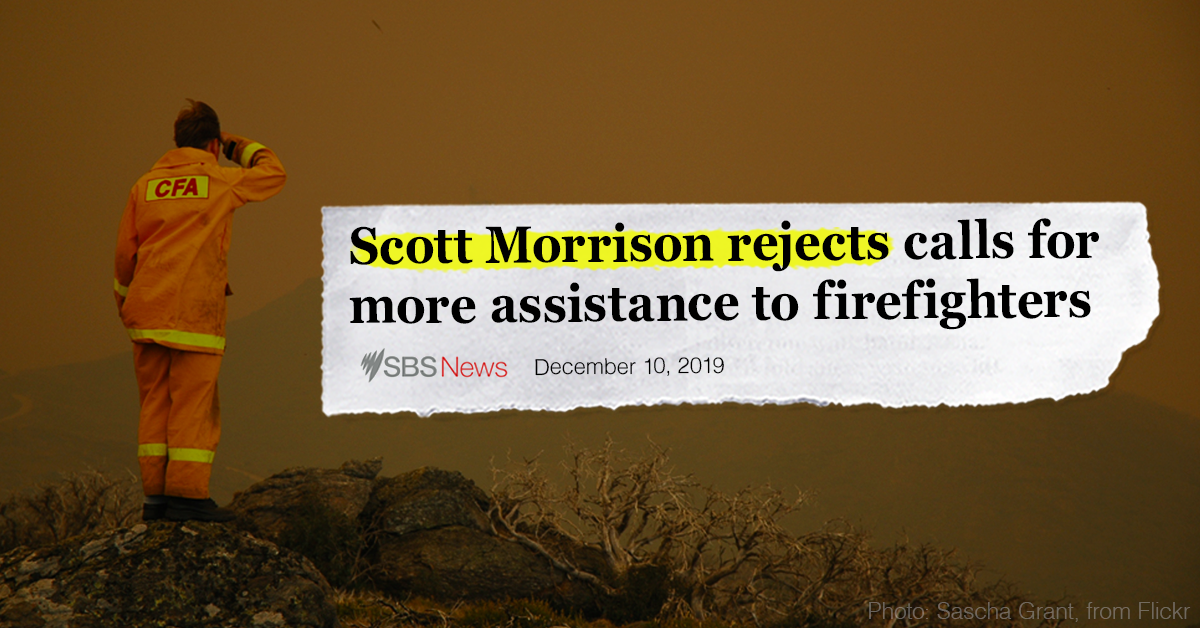 """Image of a firefighter standing on a hill looking out over the smoke. Over the top there is a newspaper headline that reads """"Scott Morrison rejects calls for more assistance to firefighters"""""""